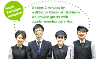 It takes 2 mitutes by walking to Center of Hachinohe. We provide guests with popular morning curry rice.